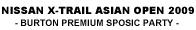 NISSAN X-TRAIL ASIAN OPEN 2009 -BURTON PREMIUM SPOSIC PARTY-