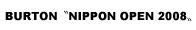 "BURTON ""NIPPON OPEN 2008〟"